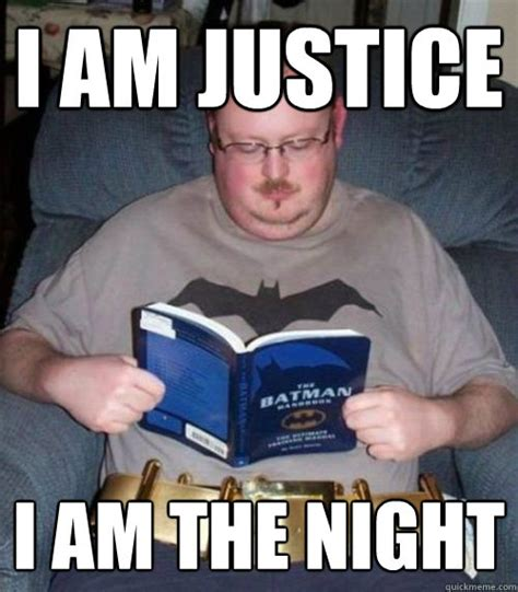 Justice Meme - i am justice i am the night batman reads batman quickmeme