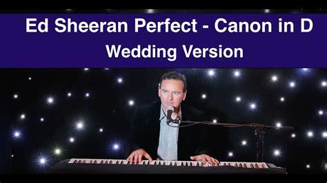 ed sheeran perfect new version ed sheeran perfect pachelbel s canon wedding piano