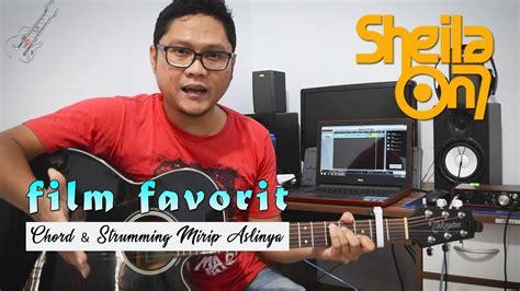 tutorial gitar dan sheila on 7 tutorial gitar sheila on 7 film favorit chord