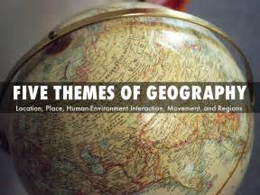 5 themes of geography ppt five themes of geography by ckasten