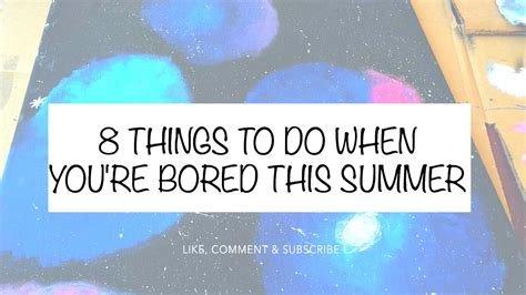 8 Things To Do This Summer by 8 Things To Do When You Re Bored This Summer