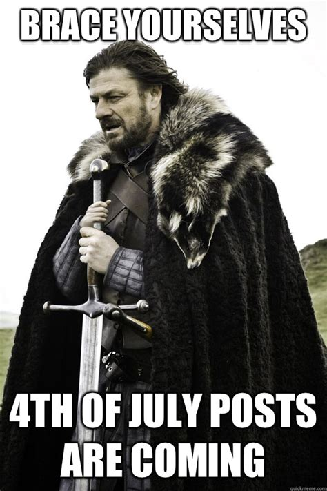 4 Of July Memes - brace yourselves 4th of july posts are coming brace