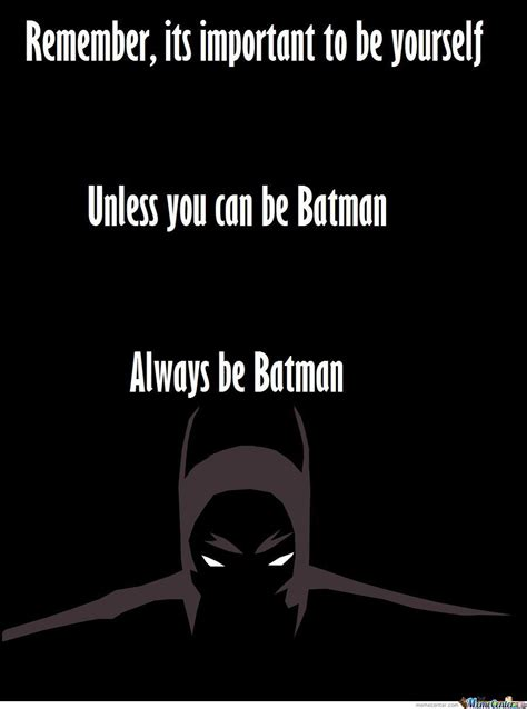 Always Be Batman Meme - today s marketer is batman and that s a problem