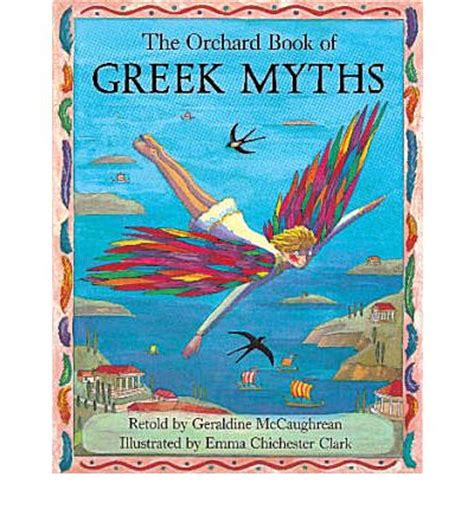 the orchard book of the orchard book of greek myths geraldine mccaughrean emma chichester clark 9781852133733
