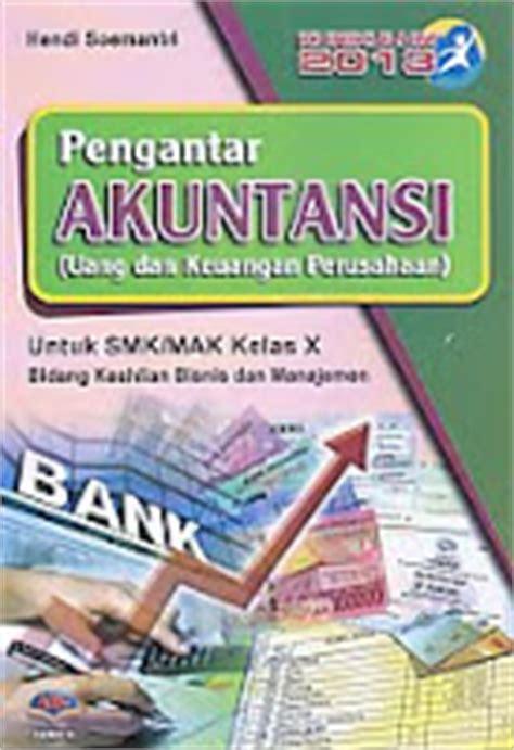 Akuntansi Keuangan Untuk Smkmak Kelas X Kurikulum 2013 pengantar akuntansi uang dan keuangan perusahaan untuk smk mak kelas x bidang keahlian bisnis