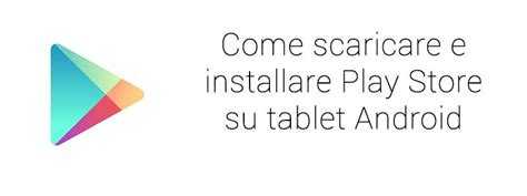 play store for android tablet come scaricare e installare play store su tablet android sonyorbis it