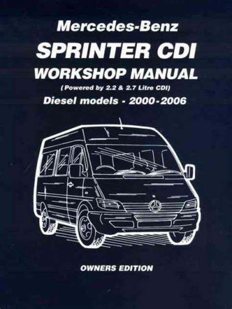 online auto repair manual 2000 mercedes benz c class lane departure warning mercedes benz sprinter cdi diesel 2000 2006 workshop manual brooklands books ltd uk sagin