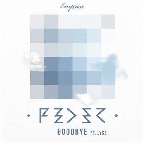 testo goodbye feder goodbye feat lyse testo e traduzione hit testi