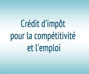 Formulaire Credit Impot Cice 2014 Le Cr 233 Dit D Imp 244 T Pour La Comp 233 Titivit 233 Et L Emploi Cice