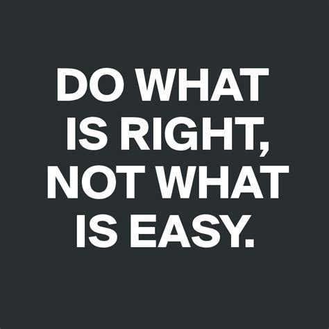 quot everything is not what do what is right not what is easy post by macntosh77