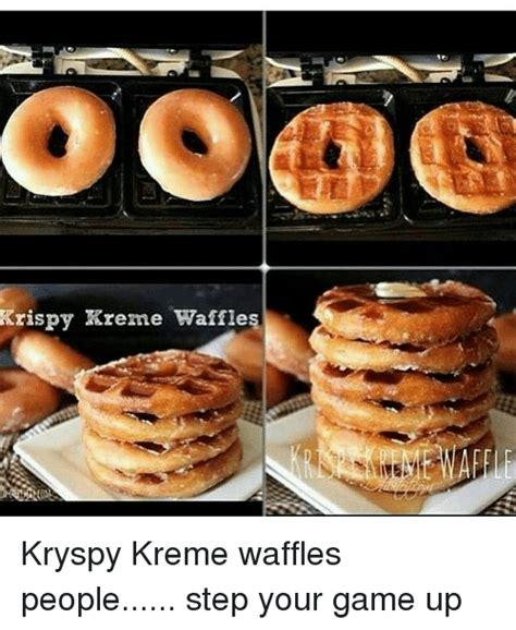 Waffles Meme - krispy kreme waffles kryspy kreme waffles people step your