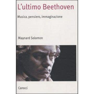 beethoven biography maynard solomon l ultimo beethoven ed carocci operaclick
