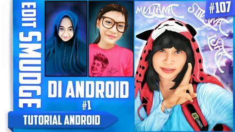 tutorial smudge via android cara edit foto smudge di android basic 1 tutorial
