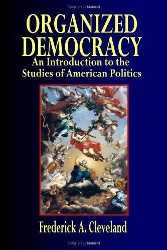 organizing democracy reflections on the rise of political organized democracy an introduction to the studies of