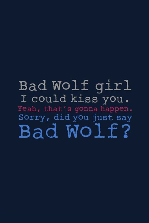 Bad Wolf bad wolf quotes quotesgram