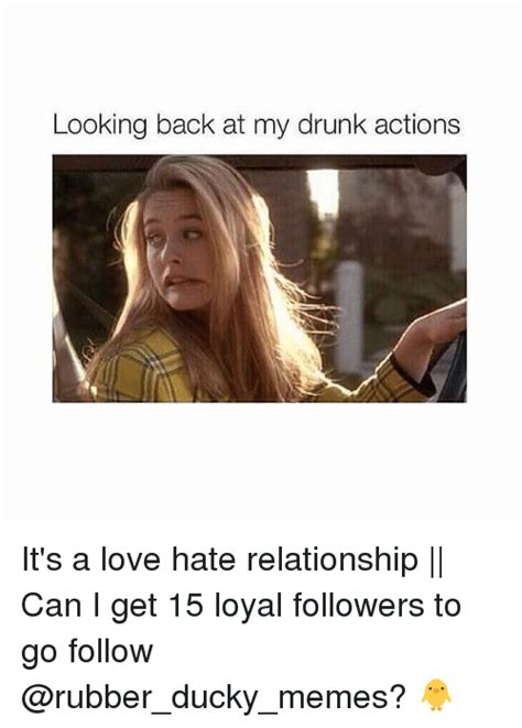 Love Hate Meme - looking back at my drunk action it s a love hate