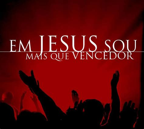 imagenes de jesucristo vencedor mais que vencedores artigo gospel colunas