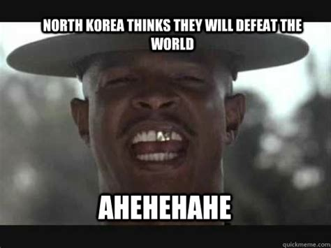 Major Payne Meme - north korea thinks they will defeat the world ahehehahe