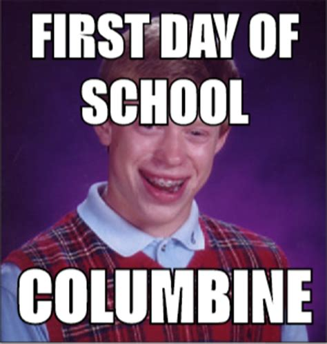 Make A Bad Luck Brian Meme - first day of school columbine bad luck brian mad about