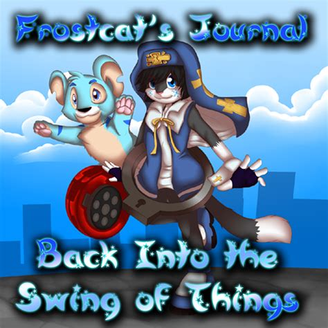 back into the swing of things frostcat s voice journal back into the swing of things