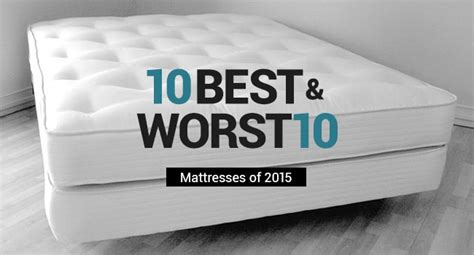 Best Of Mattress by 10 Best Mattresses Of 2015 And 10 Worst Beds To Avoid