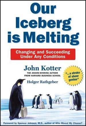 our iceberg is melting 0230014208 our iceberg is melting john kotter essential books