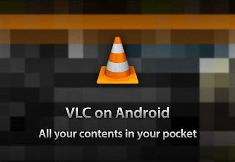 vlc for android vlc beta app hits android tech ticker
