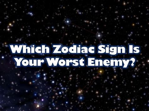 school students worst enemy the answer may you books which zodiac sign is your worst enemy