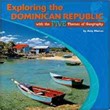 5 themes of geography dominican republic exploring the dominican republic with the five themes of