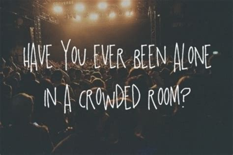 alone in a crowded room alone in a crowded room say what you need to say blue pretty much and