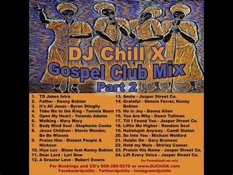gospel house music downloads download video gospel house music mix part 2 christian music by dj chill x