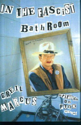 in the fascist bathroom in the fascist bathroom punk in pop music 1977 92 by greil marcus reviews