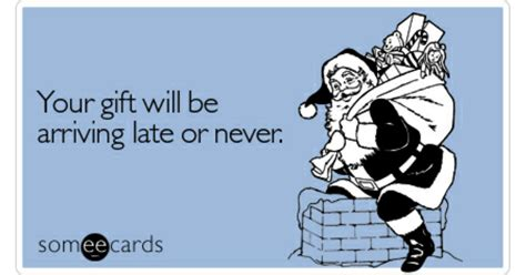 Ecards With Gift Cards - your gift will be arriving late or never christmas