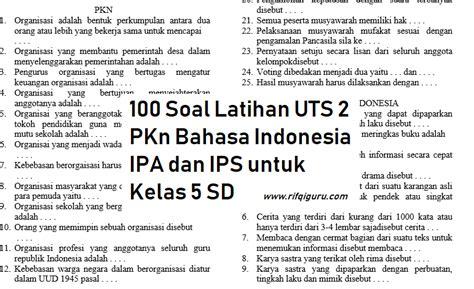 soal ujian sd kelas 6 bahasa indonesia soal bahasa inggris 100 soal latihan uts 2 pkn bahasa indonesia ipa dan ips
