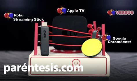 which is better chromecast or apple tv versus roku stick vs apple tv 4th vs
