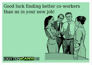 luck finding better co workers than us in your new humor finger work