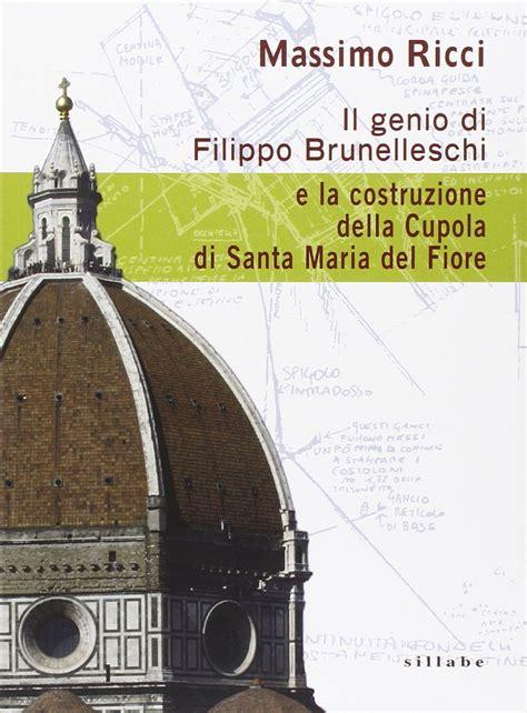 cupola brunelleschi costruzione pdf il genio di filippo brunelleschi e la