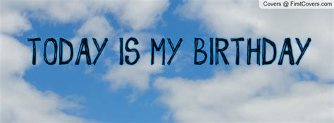 My Birthday Quotes Images Today Is My Birthday Quotes Quotesgram