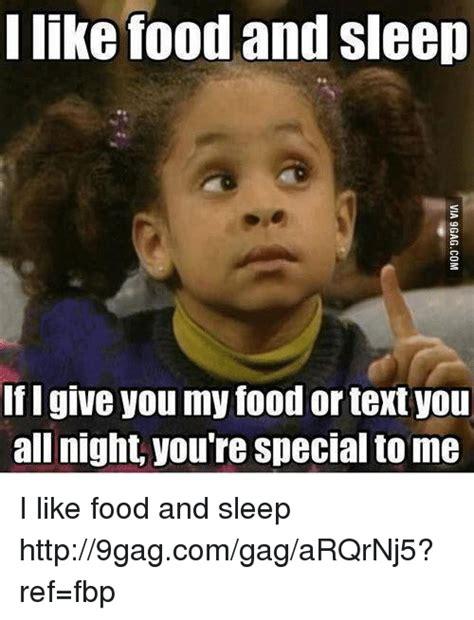 I Like Food And Sleep Meme - i like food and sleep if i give you my food or textyou all