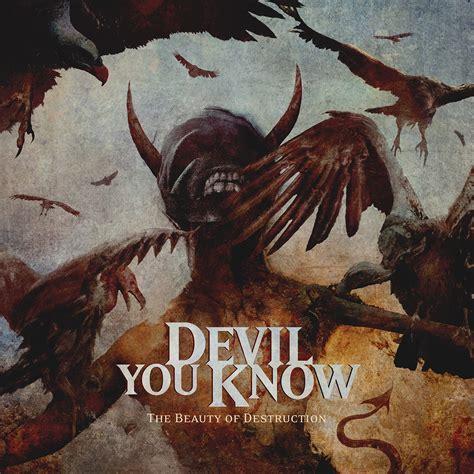 the devil you know album review devil you know the beauty of destruction
