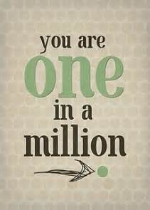 You are one in a million quotes i inspiration