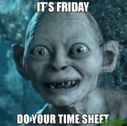 Its Friday Meme Disgusting - it s friday do your time sheet meme gollum 114807