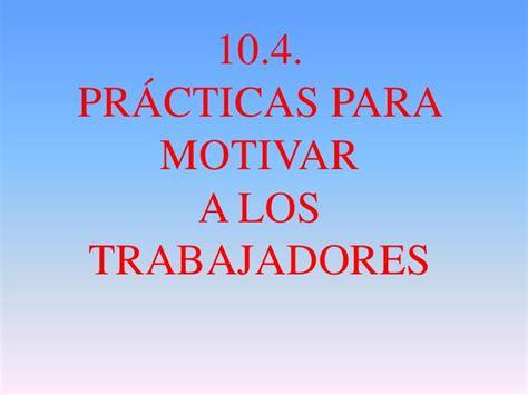 imagenes motivadoras para trabajadores 10 4 practicas para motivar a los trabajadores
