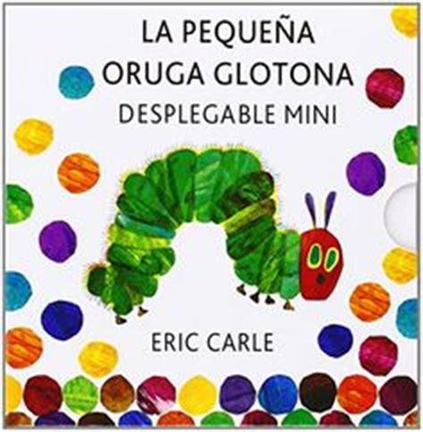 la pequea oruga glotona 8416126348 1000 images about la peque 241 a oruga glotona on hungry caterpillar very hungry