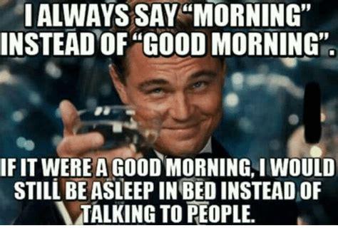 Goodmorning Meme - 25 best memes about good morning good morning memes