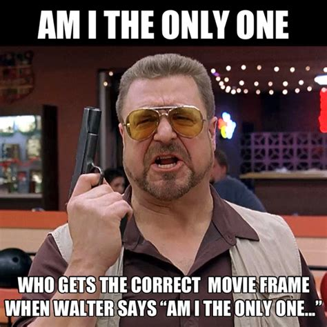 The Big Lebowski Meme - image 432438 am i the only one around here know