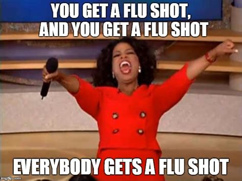 Flu Shot Meme - oprah you get a meme imgflip