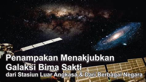 menakjubkan galaksi bima sakti  stasiun luar angkasa