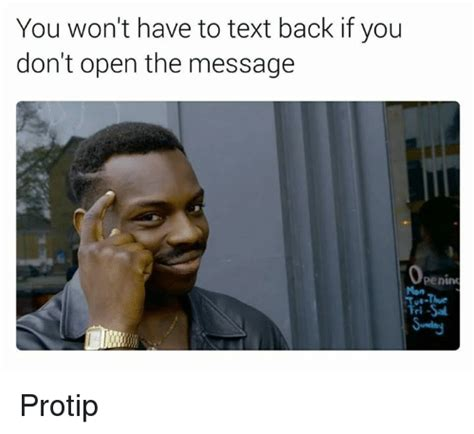 Protip Meme - you won t have to text back if you don t open the message