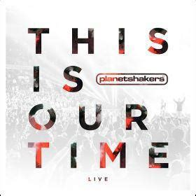 high energy songs for conferences 2017 this is our time by planetshakers cd reviews and